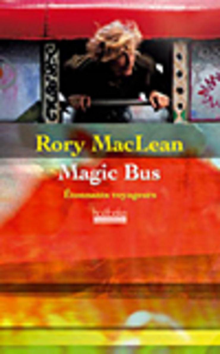 Magic Bus. Sur la route des hippies d'Istanbul à Katmandou