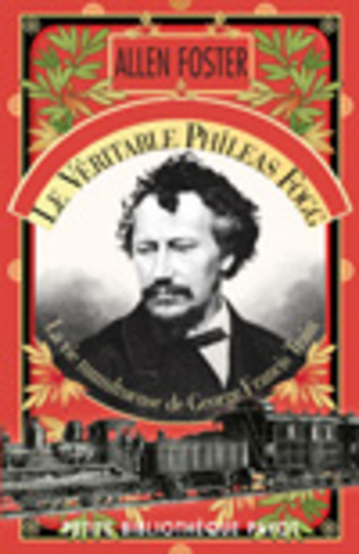 Le véritable Phileas Fogg - La vie tumultueuse de George Francis Train
