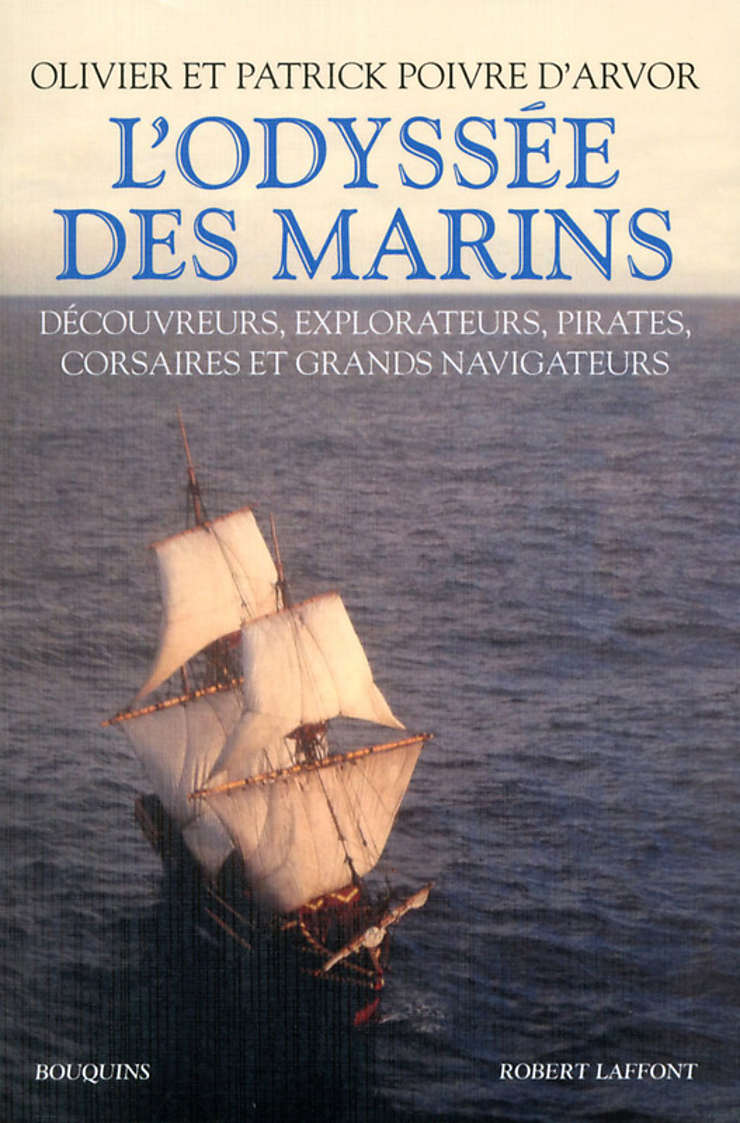 L'Odyssée des marins : découvreurs, explorateurs, pirates, corsaires et grand navigateurs