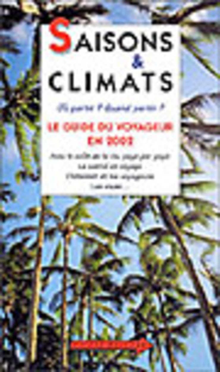 Saisons & Climats : le guide du voyageur en  2002